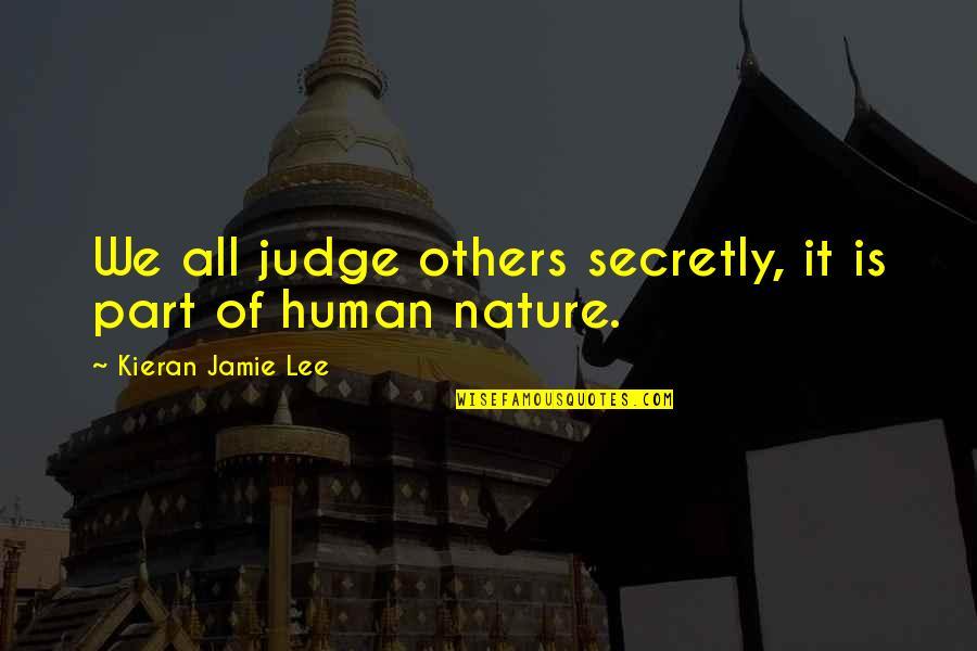 Kieran's Quotes By Kieran Jamie Lee: We all judge others secretly, it is part