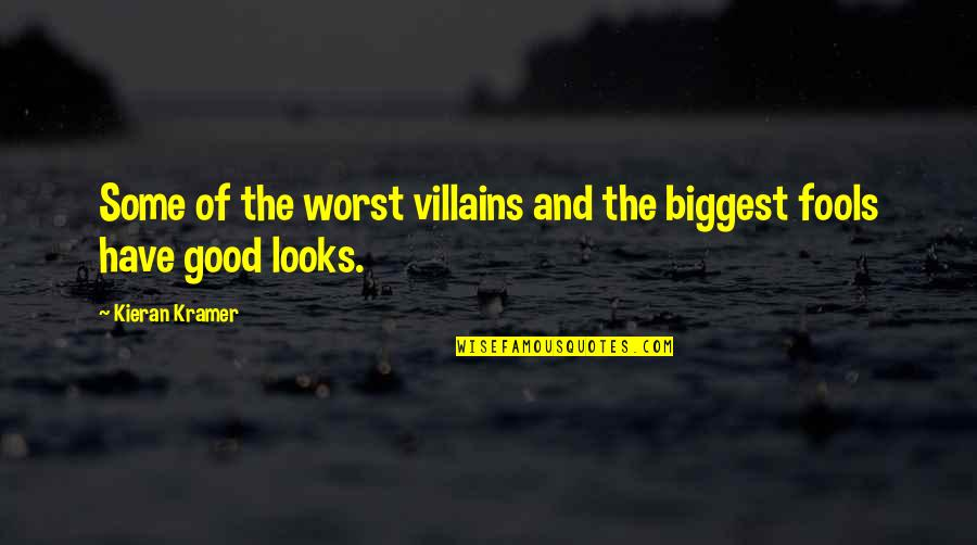 Kieran's Quotes By Kieran Kramer: Some of the worst villains and the biggest