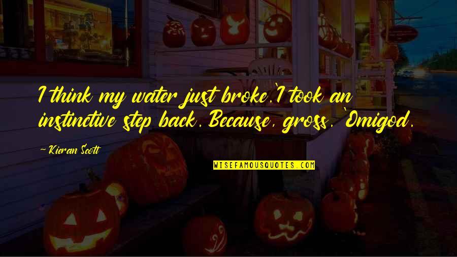 Kieran's Quotes By Kieran Scott: I think my water just broke.'I took an