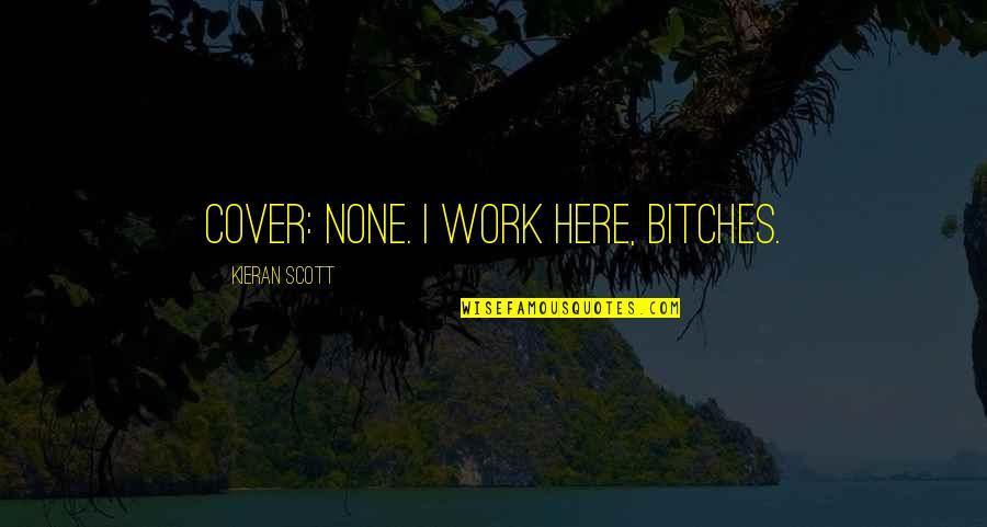 Kieran's Quotes By Kieran Scott: Cover: None. I work here, bitches.