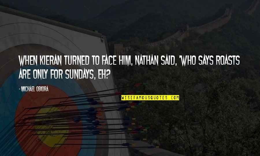 Kieran's Quotes By Michael Obiora: When Kieran turned to face him, Nathan said,