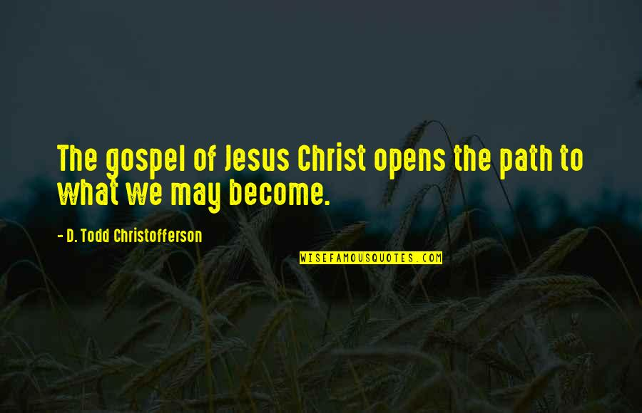 Kieren Perkins Quotes By D. Todd Christofferson: The gospel of Jesus Christ opens the path