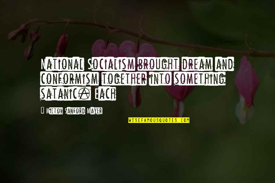 Kieren Perkins Quotes By Milton Sanford Mayer: National Socialism brought dream and conformism together into
