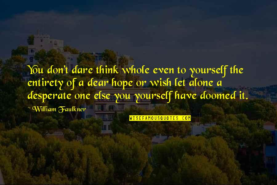 Kieren Perkins Quotes By William Faulkner: You don't dare think whole even to yourself