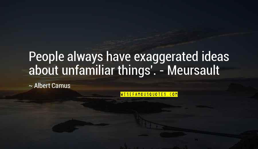 Kierkgaard Quotes By Albert Camus: People always have exaggerated ideas about unfamiliar things'.