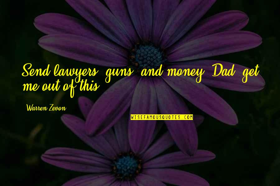 Kierkgaard Quotes By Warren Zevon: Send lawyers, guns, and money. Dad, get me