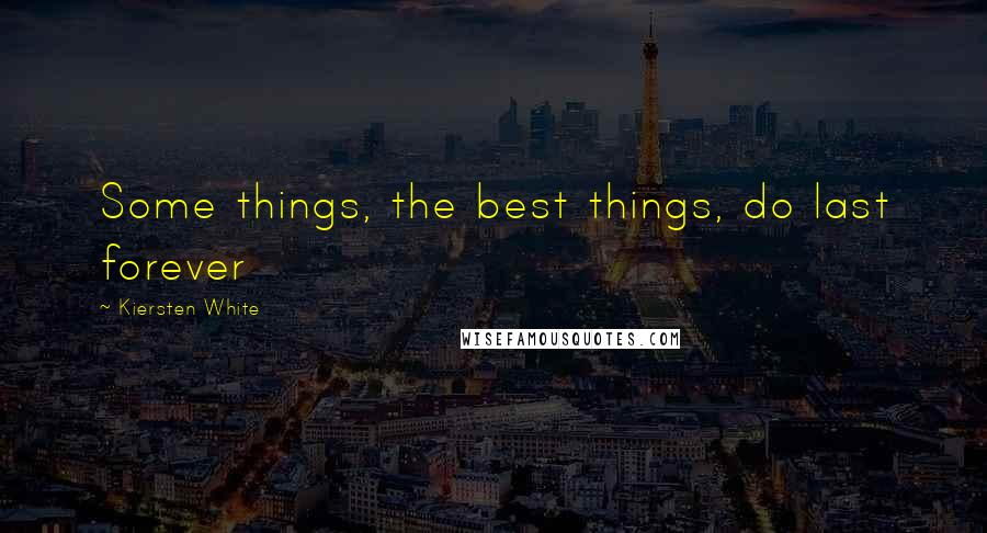 Kiersten White quotes: Some things, the best things, do last forever
