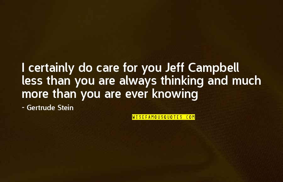 Kiko Arguello Quotes By Gertrude Stein: I certainly do care for you Jeff Campbell