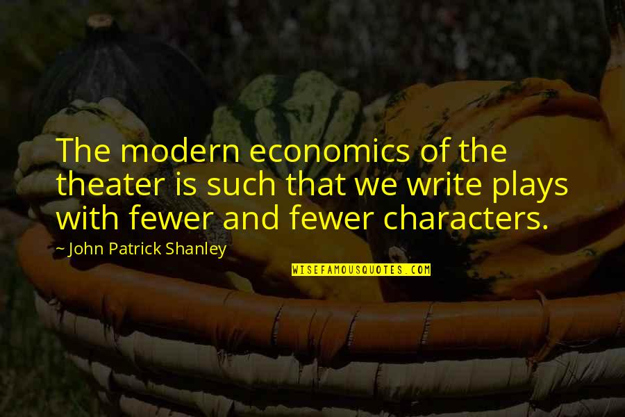 Kiko Arguello Quotes By John Patrick Shanley: The modern economics of the theater is such
