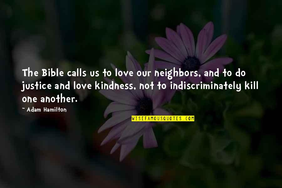 Kill U With Kindness Quotes By Adam Hamilton: The Bible calls us to love our neighbors,