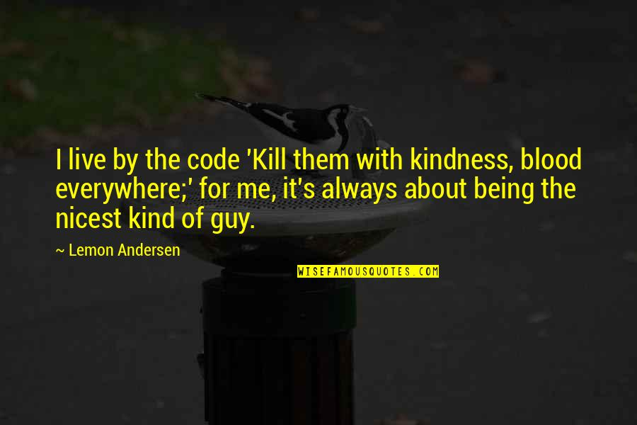 Kill U With Kindness Quotes By Lemon Andersen: I live by the code 'Kill them with