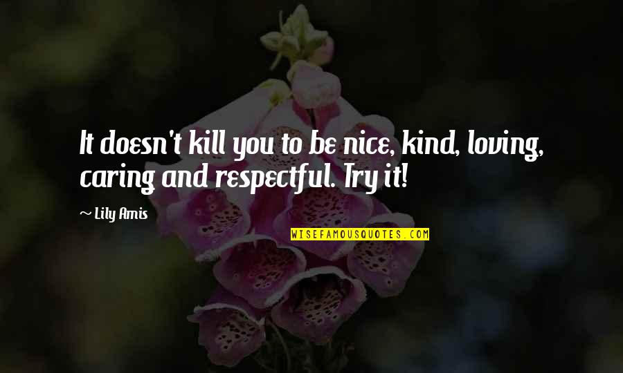Kill U With Kindness Quotes By Lily Amis: It doesn't kill you to be nice, kind,
