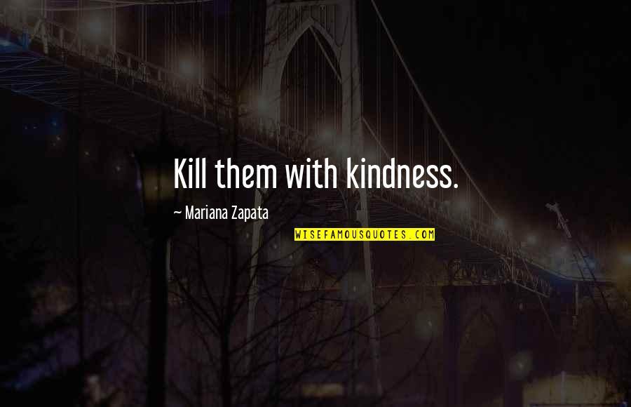 Kill U With Kindness Quotes By Mariana Zapata: Kill them with kindness.