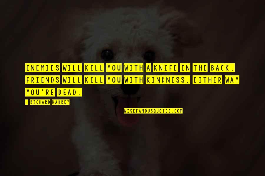 Kill U With Kindness Quotes By Richard Kadrey: Enemies will kill you with a knife in