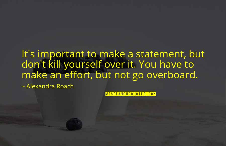 Kill You Quotes By Alexandra Roach: It's important to make a statement, but don't