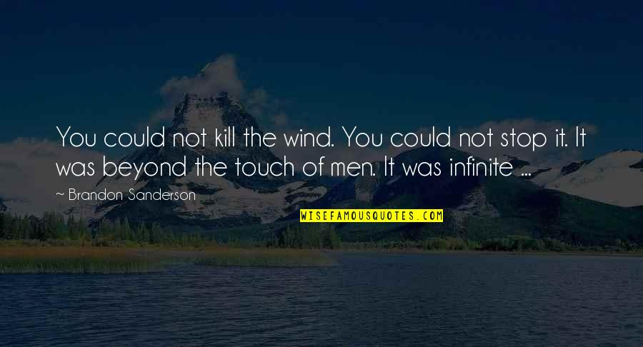Kill You Quotes By Brandon Sanderson: You could not kill the wind. You could