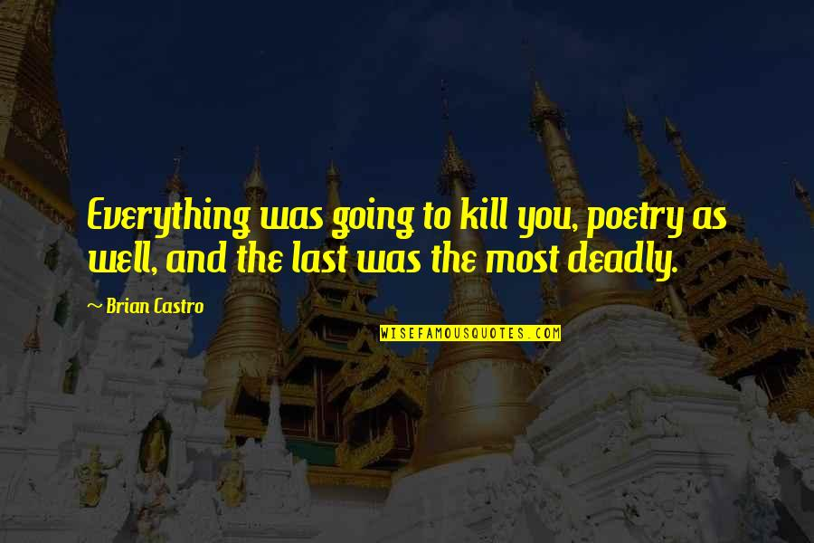 Kill You Quotes By Brian Castro: Everything was going to kill you, poetry as