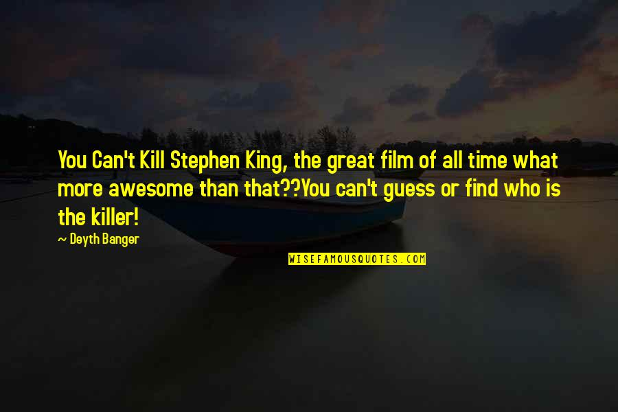 Kill You Quotes By Deyth Banger: You Can't Kill Stephen King, the great film