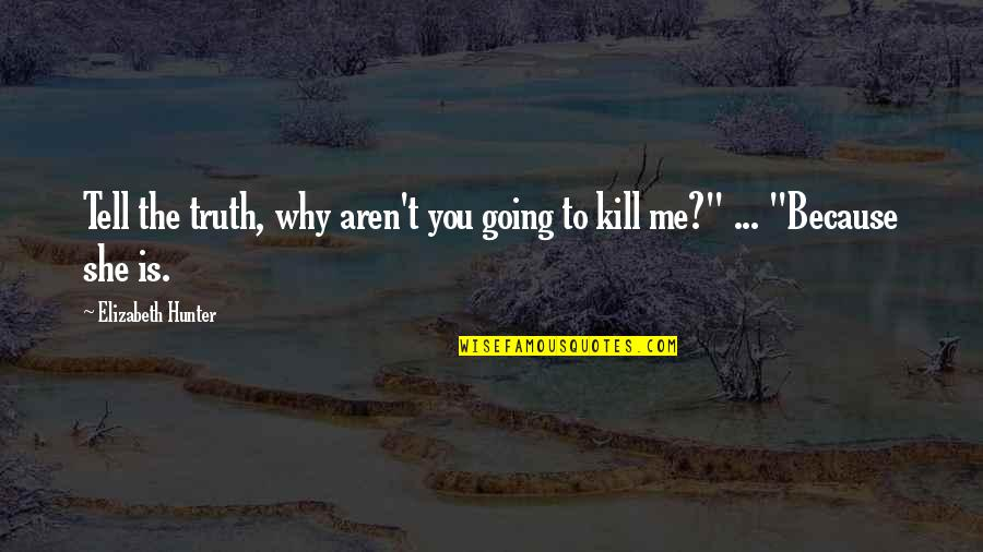 Kill You Quotes By Elizabeth Hunter: Tell the truth, why aren't you going to