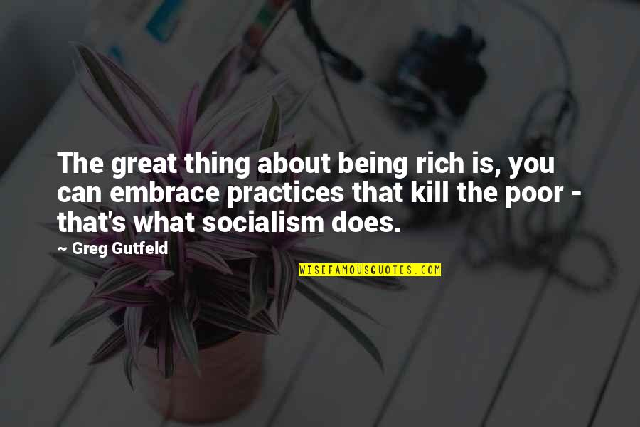 Kill You Quotes By Greg Gutfeld: The great thing about being rich is, you