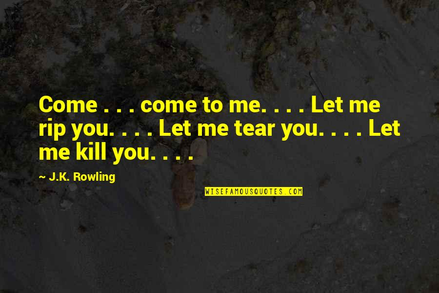 Kill You Quotes By J.K. Rowling: Come . . . come to me. .
