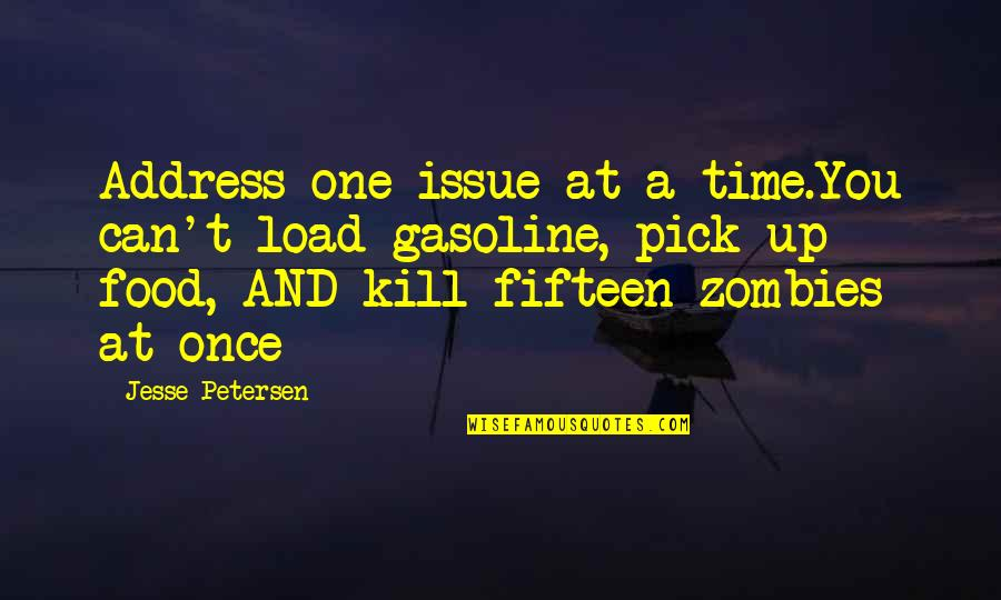 Kill You Quotes By Jesse Petersen: Address one issue at a time.You can't load