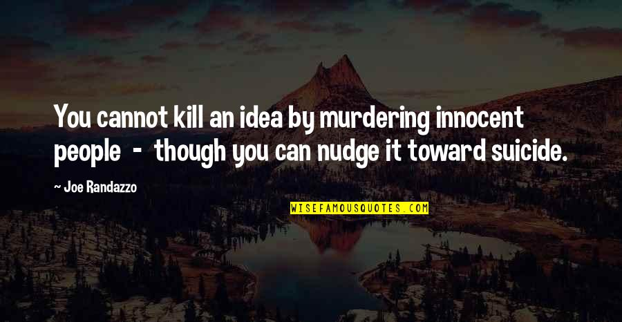Kill You Quotes By Joe Randazzo: You cannot kill an idea by murdering innocent