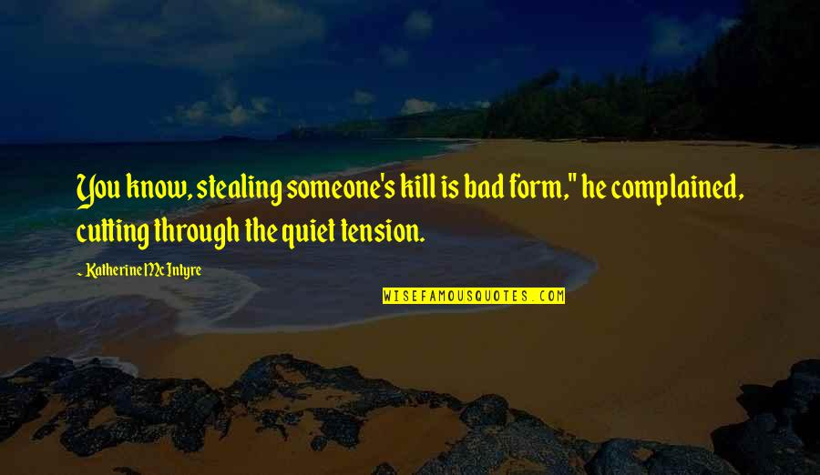 Kill You Quotes By Katherine McIntyre: You know, stealing someone's kill is bad form,""