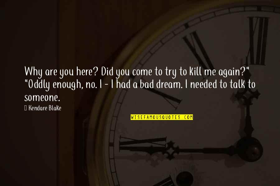 Kill You Quotes By Kendare Blake: Why are you here? Did you come to