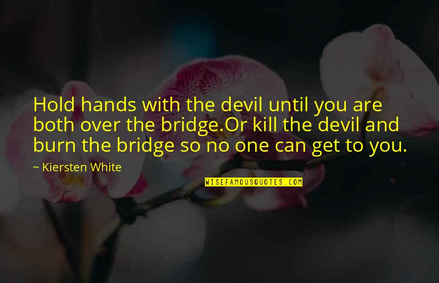 Kill You Quotes By Kiersten White: Hold hands with the devil until you are