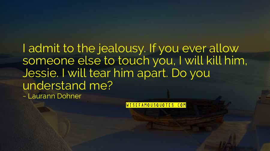 Kill You Quotes By Laurann Dohner: I admit to the jealousy. If you ever