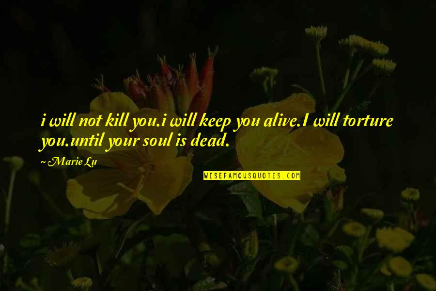 Kill You Quotes By Marie Lu: i will not kill you.i will keep you