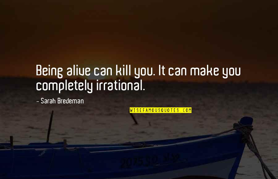 Kill You Quotes By Sarah Bredeman: Being alive can kill you. It can make