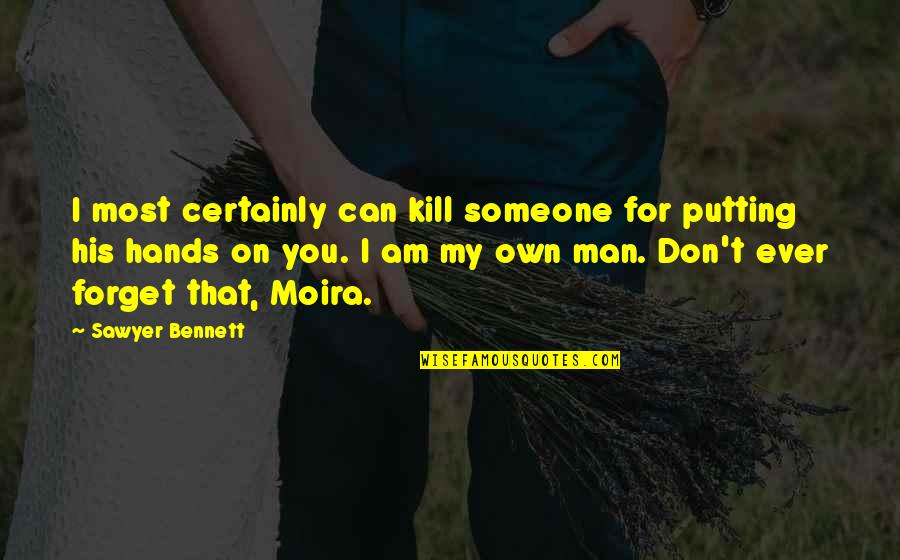 Kill You Quotes By Sawyer Bennett: I most certainly can kill someone for putting