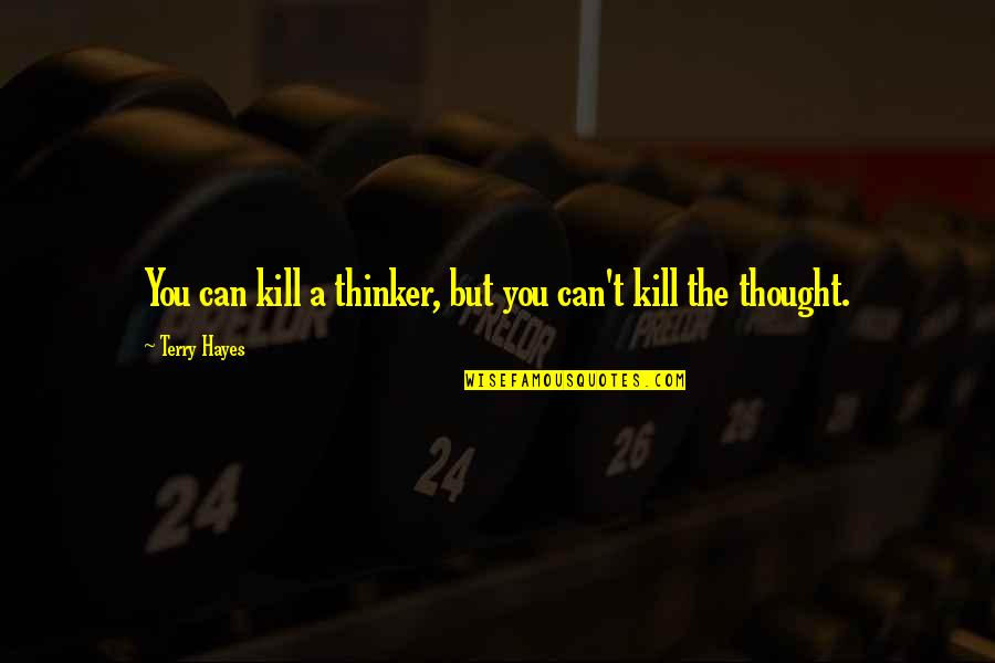 Kill You Quotes By Terry Hayes: You can kill a thinker, but you can't