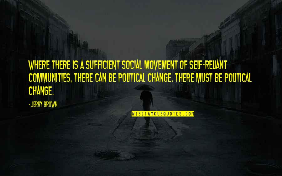 Killer Attitude Quotes By Jerry Brown: Where there is a sufficient social movement of