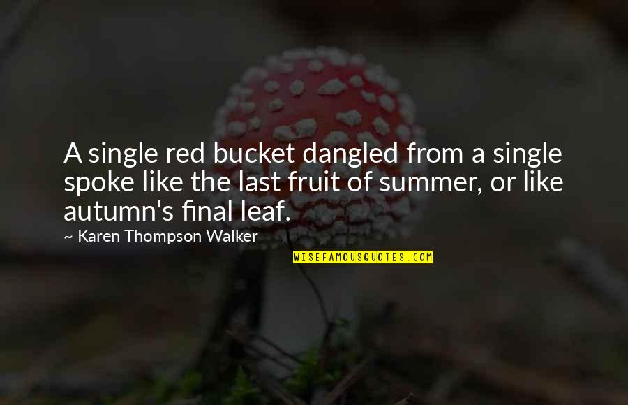 Killer Attitude Quotes By Karen Thompson Walker: A single red bucket dangled from a single
