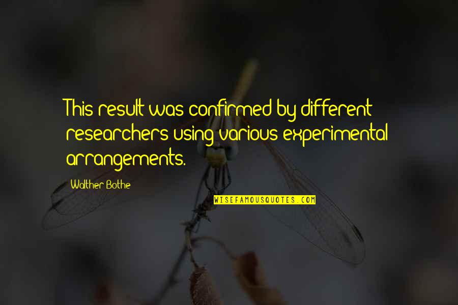 Killer Attitude Quotes By Walther Bothe: This result was confirmed by different researchers using