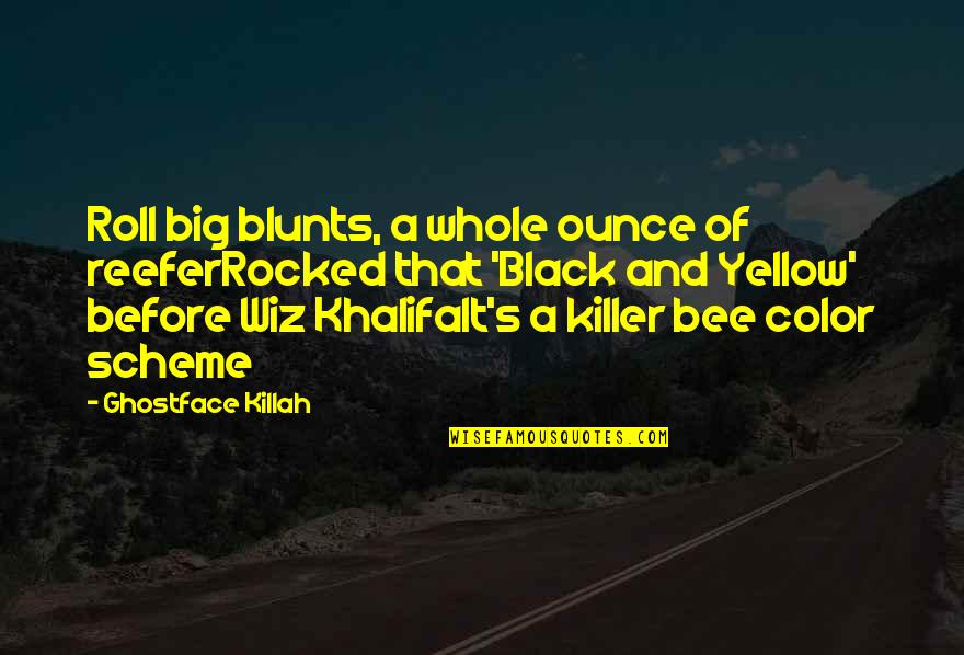 Killer Bee Rap Quotes By Ghostface Killah: Roll big blunts, a whole ounce of reeferRocked