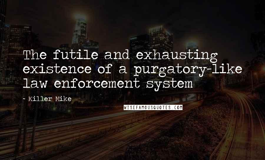 Killer Mike quotes: The futile and exhausting existence of a purgatory-like law enforcement system