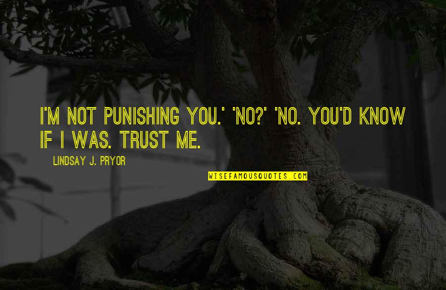 Killing A Friend Quotes By Lindsay J. Pryor: I'm not punishing you.' 'No?' 'No. You'd know