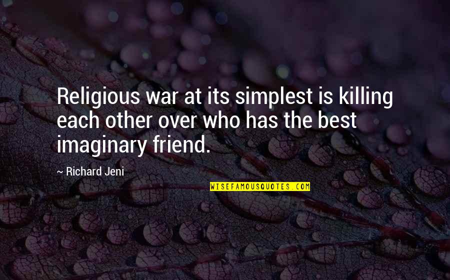 Killing A Friend Quotes By Richard Jeni: Religious war at its simplest is killing each