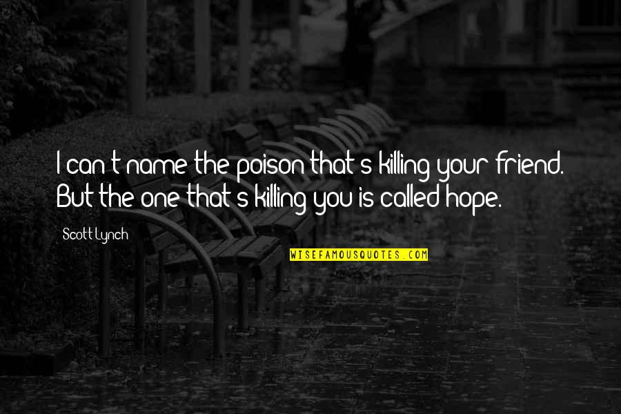 Killing A Friend Quotes By Scott Lynch: I can't name the poison that's killing your