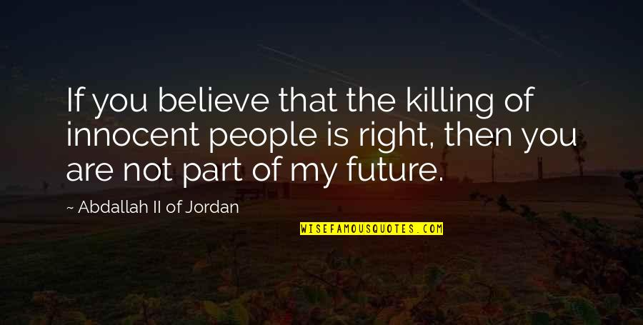 Killing Innocent People Quotes By Abdallah II Of Jordan: If you believe that the killing of innocent