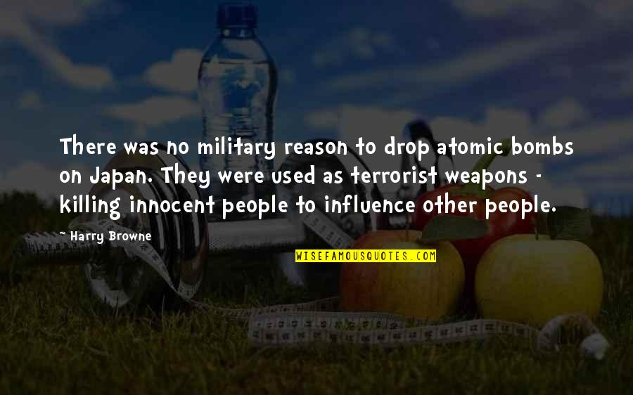 Killing Innocent People Quotes By Harry Browne: There was no military reason to drop atomic
