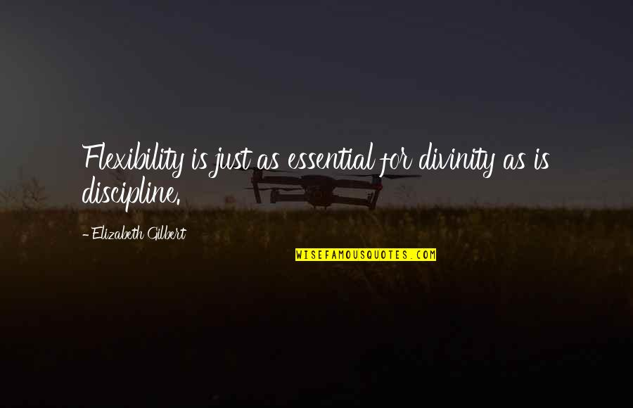 Killing Isis Quotes By Elizabeth Gilbert: Flexibility is just as essential for divinity as