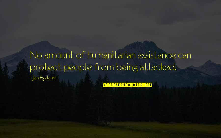 Killing Isis Quotes By Jan Egeland: No amount of humanitarian assistance can protect people