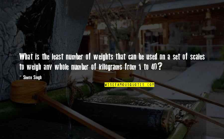 Kilograms Quotes By Simon Singh: What is the least number of weights that