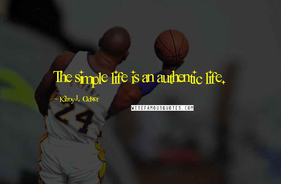 Kilroy J. Oldster quotes: The simple life is an authentic life.