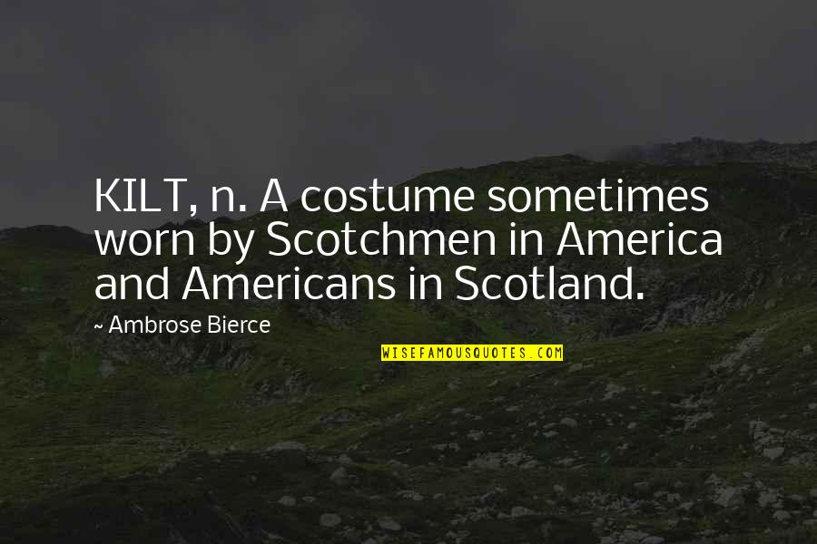 Kilt Quotes By Ambrose Bierce: KILT, n. A costume sometimes worn by Scotchmen